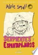 Alfie Small Serpientes y espantapajaros / Alfie Small Serpents and Scarecrows