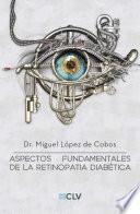 Aspectos fundamentales de la retinopatia diabetica