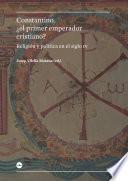 Constantino, ¿el primer emperador cristiano? Religión y política en el siglo IV