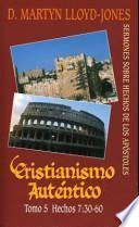 Cristianismo Autentico, Tomo 5: Sermones Sobre Hechos de los Apostoles = Authentic Christianity