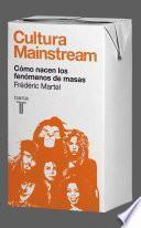 Cultura Mainstream. Cómo nacen los fenómenos de masas