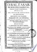 D. Baltasar de Moscoso i Sandoval, presbytero cardenal de la S.I.R. del titulo de Santa Cruz en Ierusalem ...