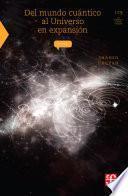 Del mundo cuántico al universo en expansión