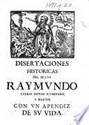 Disertaciones historicas del culto inmemorial del B. Raymundo Lullio ... Sacalas a luz la Universidad Lulliana, etc. [By Jaime Costurer.]
