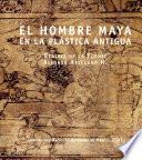 El hombre maya en la plástica antigua