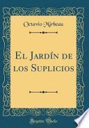 El Jardín de los Suplicios (Classic Reprint)