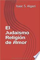 El Judaismo Religión de Amor