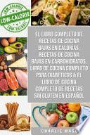 El libro completo de recetas de cocina bajas en calorías, Recetas de Cocina bajas en carbohidratos, Libro de cocina completo para diabéticos