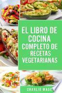 EL LIBRO DE COCINA COMPLETO DE RECETAS VEGETARIANAS EN ESPAÑOL/ THE COMPLETE KITCHEN BOOK OF VEGETARIAN RECIPES IN SPANISH