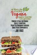 El Libro de Cocina Vegano Para Personas Ocupadas