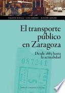 El transporte público en Zaragoza: desde 1885 hasta la actualidad