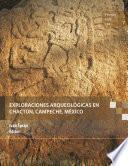 Exploraciones arqueológicas en Chactún, Campeche, México