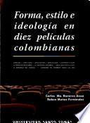 Forma, estilo e ideología en diez películas colombianas