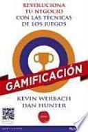 Gamificación para ganar : las técnicas de los juegos aplicada