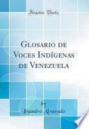 Glosario de Voces Indígenas de Venezuela (Classic Reprint)