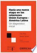 Hacia una nueva etapa en las relaciones Unión Europea (e-book) América Latina. Un diagnóstico inicial