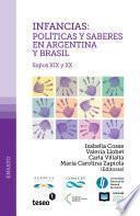 Infancias--políticas y saberes en la Argentina y Brasil