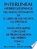 Interlineal Hebreo/Espanol Del Nuevo Testamento En El Libro De Los Hechos, Las Epistolas Y Hasta Apocalipsis Con Clave De Pronunciacion Del Hebreo