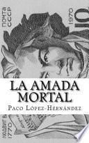 La Amada Mortal