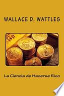 La Ciencia de Hacerse Rico (Spanish Edition)