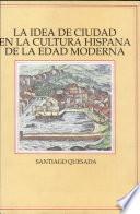 La idea de ciudad en la cultura hispana de la edad moderna