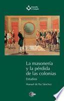 LA MASONERIA Y LA PERDIDA DE LAS COLONIAS