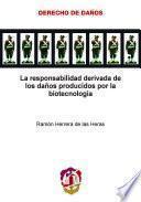 La responsabilidad derivada de los daños producidos por la biotecnología