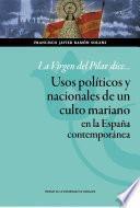 La Virgen del Pilar dice... Usos políticos y nacionales de un culto mariano en la España contemporánea