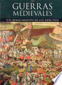 Las guerras medievales : y el renacimiento de los ejércitos
