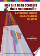 Más allá de la ecología de la restauración: perspectivas sociales de America Latina y Caribe