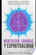 Meditacion, Chakras Y Espiritualidad: Meditacion Y Chakras Para Cambiar Tu Vida