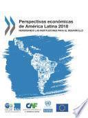 Perspectivas económicas de América Latina 2018 Repensando las instituciones para el desarrollo
