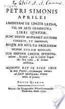 Petri Simonis Aprilei ... De lingua latina vel De arte grammatica libri quatuor ... ; adiectus est in fine liber De arte poëtici ...