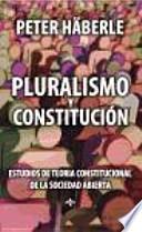 Pluralismo y constitución : estudios de teoría constitucional de la sociedad abierta