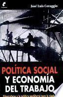 POLITICA SOCIAL Y ECONOMIA DEL TRABAJO Alternativas a la politica neoliberal para la ciudad