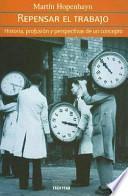 Repensar el trabajo-- historia, profusión y perspectivas de un concepto