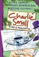 Rey de Las Marionetas, El (Charlie Small 3)