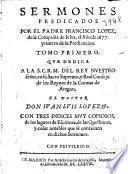 Sermones predicados por el Padre Francisco Lopez, de la Compañia de Iesus, el año 1677. primero de su predicacion