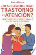 Tu Adolescente Tiene Trastorno de Atencion?: Felicidades! Descubre El Regalo Que El Tda Trae Consigo