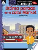 Ultima parada de la calle Market (Last stop on Market Street): An Instructional Guide for