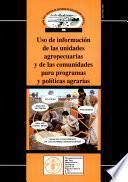 Uso de informacion de las unidades agropecuarias y de las comunidades para programas y politicas agrarias